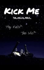 """""""Kick Me"""" - kellic by the_kellic_feels_"""