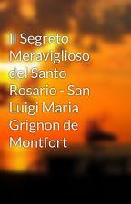 Il Segreto Meraviglioso del Santo Rosario - San Luigi Maria Grignon de Montfort by radiantweb