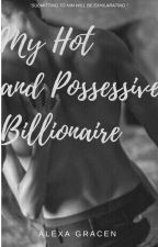 My Hot And Possessive Billionaire by alexag20