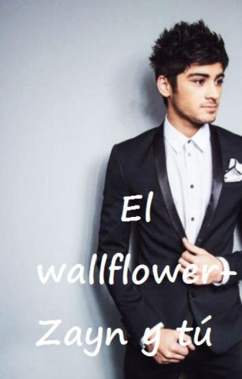 El wallflower- Zayn Malik y tú (hot)
