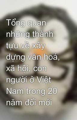 Tổng quan những thành tựu về xây dựng văn hoá, xã hội, con người ở Việt Nam trong 20 năm đổi mới