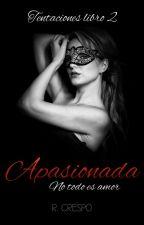 Apasionada [Saga Tentaciones 2] by MrsLevine92
