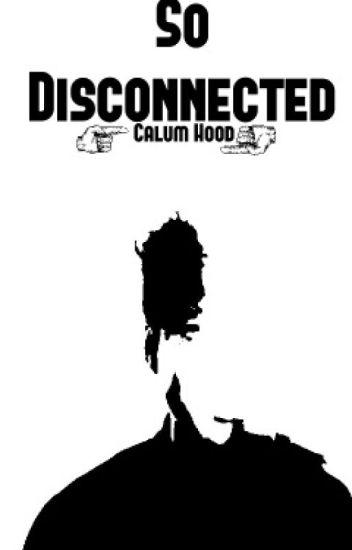 So Disconnected || Calum Hood