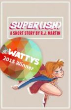 Super(ish)  [#Wattys2015] by clarifications