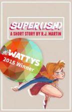 Super(ish)  [#Wattys2015] by clarifications