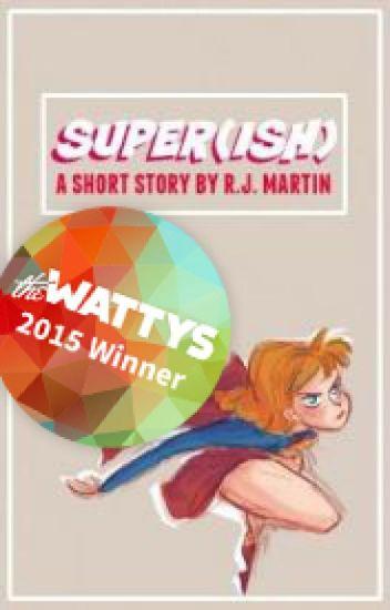 Super(ish)  [#Wattys2015]