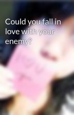 Could you fall in love with your enemy? by yurayang