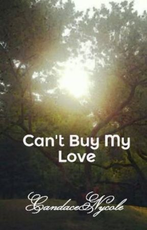 Can't Buy My Love by CandaceNycole