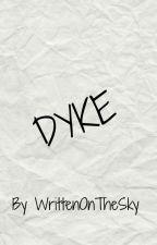 Dyke by WrittenOnTheSky