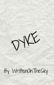 Dyke by WrittenOnTheSky
