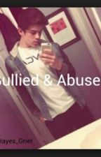 Bullied and Abused. (A Hayes Grier fanfic.) by Luv_Hayes_Grier
