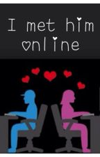 I met him online by TarynVerot