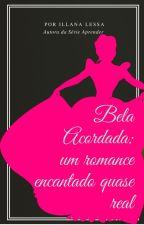 Bela Acordada: um romance encantado quase real #Wattys2016 by IllanaLessa