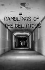 Ramblings Of The Delirious by DeliriumSyndrome