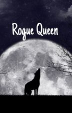 Rogue Queen (On Hold) by _Tf_Bish_