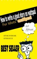 How to Write A good story on Wattpad (for idiots) by brookie5959
