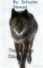 The Alpha's Daughter by SchuylerStewart
