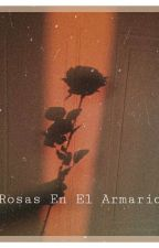 Rosas En El Armario ©  TERMINADA by Renee_Herrera