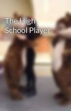 The High School Player by lissygrl