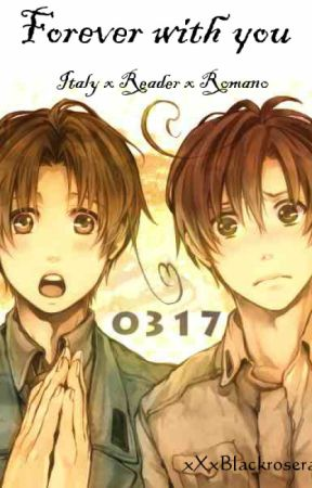 Forever With You (Italy x Reader x Romano) by CutiePotato1321