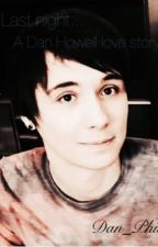 Last night~ Dan Howell x Reader by Dan_Phil