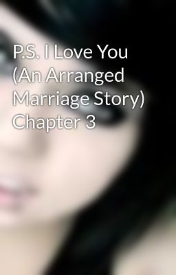 P.S. I Love You (An Arranged Marriage Story) Chapter 3