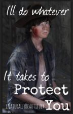 I'll do Whatever it takes to protect you~ Carl x Reader by xNaturallyBeautifulx