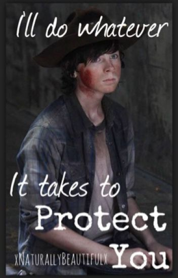 I'll do Whatever it takes to protect you~ Carl x Reader