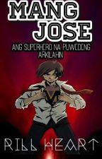 Book 1: MANG JOSE, ANG SUPERHERO NA PUWEDENG ARKILAHIN [Completed] by RillMendoza