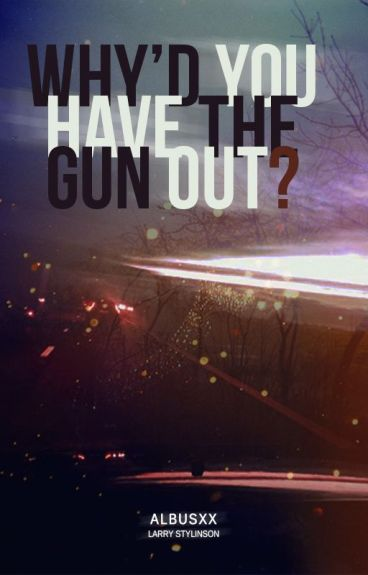Why'd You Have The Gun Out? ♠ L.S. AU