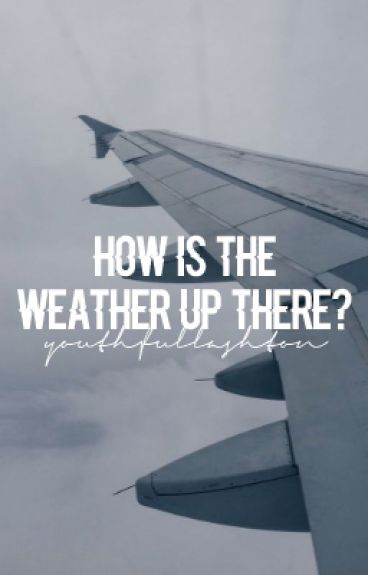 How Is The Weather Up There? [Lashton] ✔