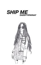 ship me ; a.i [completed] by daddyyirwinaf