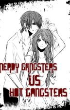 Nerdy Gangsters VS Hot Gangsters [ On-Going] by -SyntaxError-