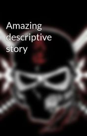 Amazing descriptive story by sheriff2224
