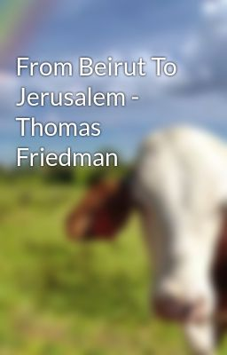 From Beirut To Jerusalem - Thomas Friedman