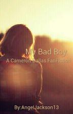 My Bad Boy (a Cameron Dallas FanFic) by angeljackson130
