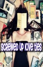 Screwed Up Love Ties (on hold until exam season is over! until further notice..) by Forever-And-Always