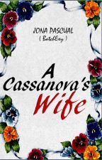A Cassanova's Wife ( Completed ) Editing~ by Mhixia_A