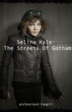 Selina Kyle:The Streets Of Gotham by prxfessional-fangirl