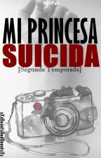 Mi Princesa Suicida [Segunda Temporada] by xXxBeautyAndBeastxXx