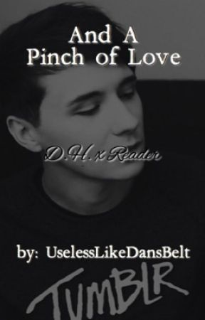 And a Pinch of Love (a Dan Howell x Reader Fanfiction) by UselessLikeDansBelt