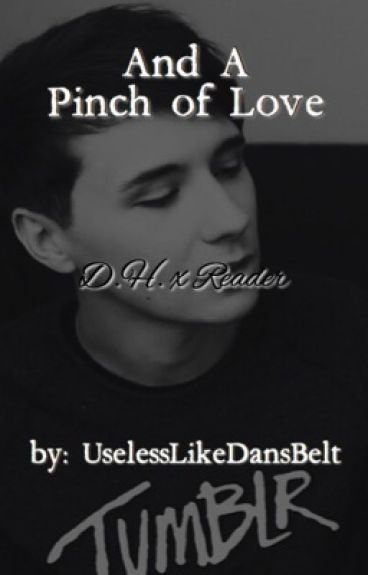 And a Pinch of Love (a Dan Howell x Reader Fanfiction)