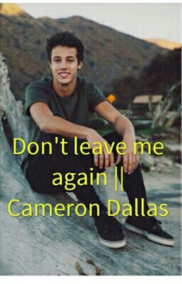 Don't leave me again || Cameron Dallas [SOSPESA]