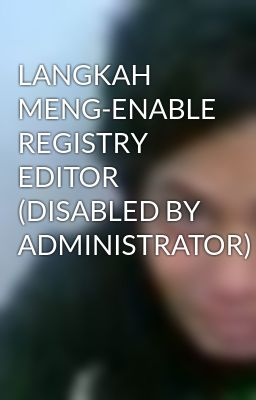 LANGKAH MENG-ENABLE REGISTRY EDITOR (DISABLED BY ADMINISTRATOR)