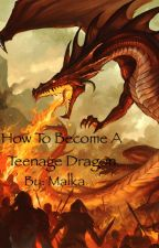 How to Become a Teenage Dragon by Queenofpurplecats