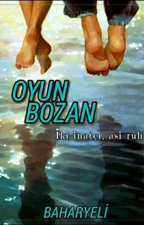 OYUN BOZAN ( İnatçı Aşıklar Serisi 1 ) by baharyeli