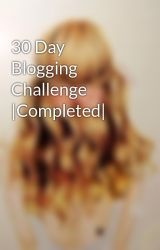 30 Day Blogging Challenge |Completed| by AMY0003