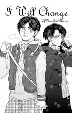 I will Change (Ereri/Riren) by _United_Fandoms_