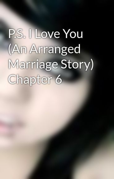 P.S. I Love You (An Arranged Marriage Story) Chapter 6 by KillMeRomantically