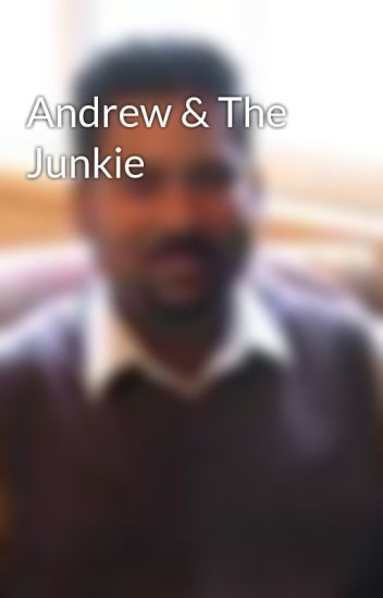 Andrew and The Junkie